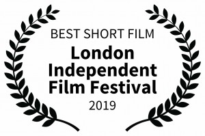 BEST SHORT FILM - London Independent Film Festival - 2019